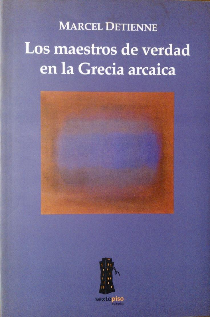 Marcel Detienne - Los maestros de verdad en la Grecia arcaica. #lagalatea