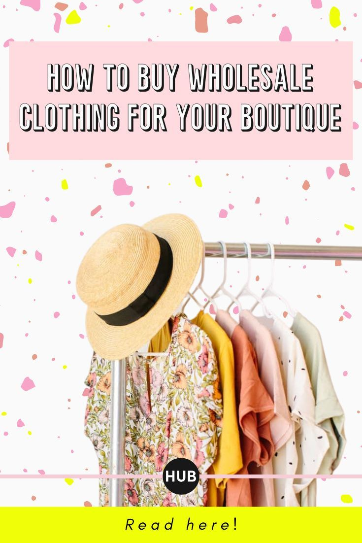 How To Buy Wholesale Clothing For Your Boutique In 2020 Buying Wholesale Wholesale Boutique Clothing Boutique Wholesale