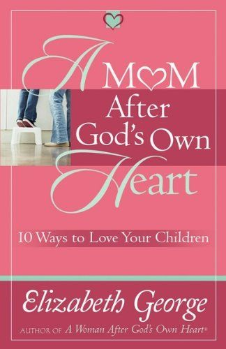 A Mom After God's Own Heart (George, Elizabeth (Insp)):Amazon:Kindle Store