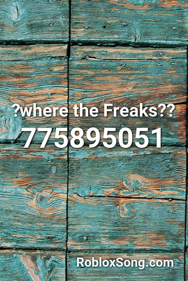 Where The Freaks Roblox Id Roblox Music Codes In 2020
