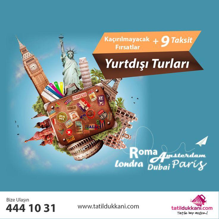 Roma.. Amsterdam.. Londra.. Dubai.. Paris..  Kaçırılmayacak +9 Taksit İmkanıyla Yurtdışı Turları Sizlerle..