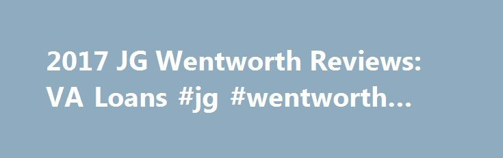 2017 JG Wentworth Reviews: VA Loans #jg #wentworth #fees http://north-carolina.remmont.com/2017-jg-wentworth-reviews-va-loans-jg-wentworth-fees/  # JG Wentworth Review J.G. Wentworth Home Lending is a direct lender with highly competitive mortgage rates, an easy application process and award winning customer service. The company offers a wide variety of loan programs including fixed and adjustable rate mortgages, FHA loans with a low down payment, VA mortgages with no down payment and Jumbo…