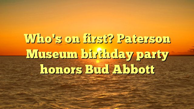 Who's on first? Paterson Museum birthday party honors Bud Abbott - http://www.facebook.com/480715965460519/posts/555916234607158