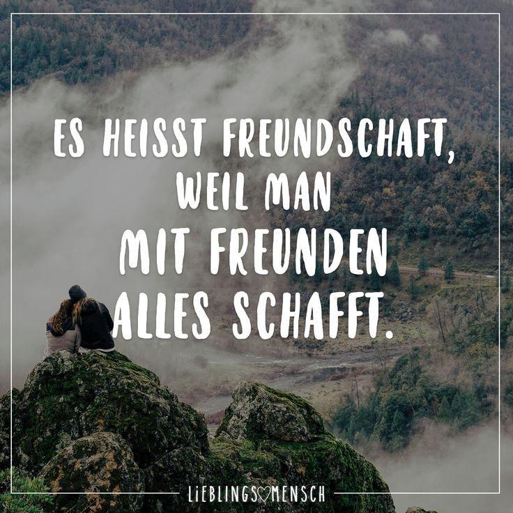 Es heisst Freundschaft, weil man mit Freunden alles schafft.