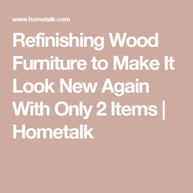 Refinishing Wood Furniture to Make It Look New Again With Only 2 Items   Hometalk
