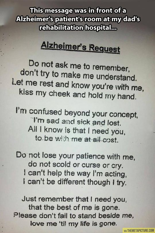 Having to look after a family member with Alzheimer's is so tough. This is a beautiful reminder to not get upset with them and just be there for them while you can. For you, Mimi