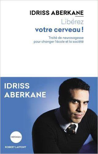 Livre d'Idriss Aberkane : « Notre cerveau est plus grand que toutes ses créations. Ce n'est pas à notre cerveau de s'adapter à nos créations, mais l'inverse. »