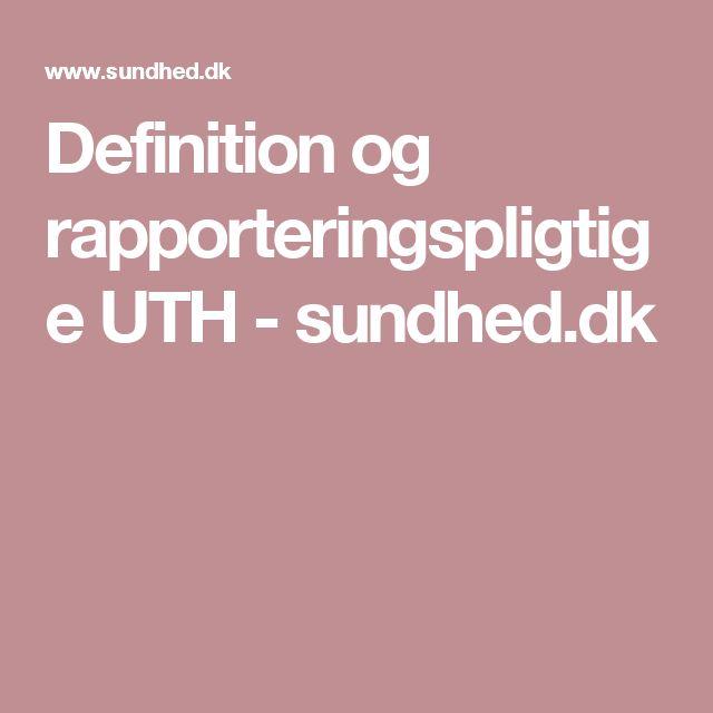 Definition og rapporteringspligtige UTH - sundhed.dk