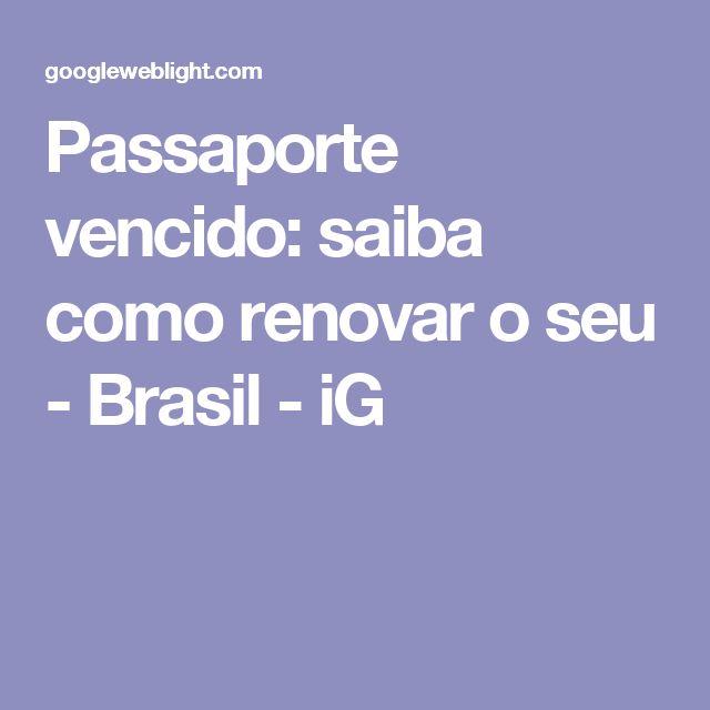 Passaporte vencido: saiba como renovar o seu - Brasil - iG