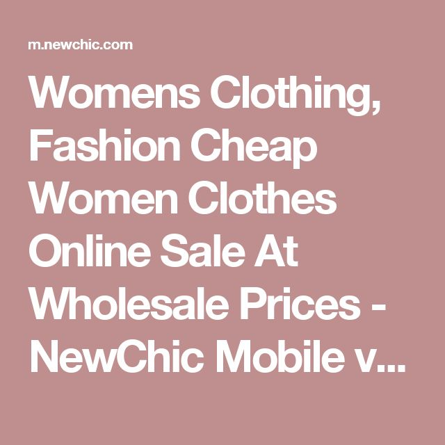 Womens Clothing, Fashion Cheap Women Clothes Online Sale At Wholesale Prices - NewChic Mobile version.