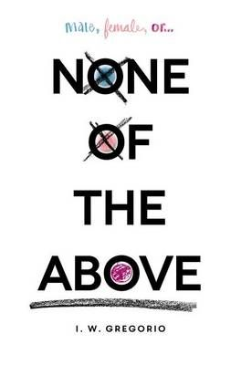 None of the Above - I. W. Gregorio  Very reminiscent of Middlesex by Jeffrey Eugenides, which was incredibly beautiful!