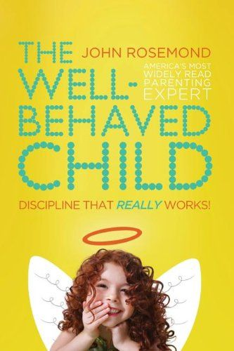 """The Well-Behaved Child: Discipline That Really Works! by John Rosemond """"You can raise well-behaved children! In this readable, entertaining """"workshop in a book,"""" John shows parents how to use the C-words of  commanding communication, compelling consequences, and confirming consistency to create a well-behaved child and a family in which peace replaces hassles. It's not complicated at all, and the best part is, it REALLY works!"""""""