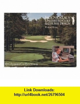 Jack Nicklaus Unlimited Golf  Course Design ; Players Guide Jack Nicklaus ,   ,  , ASIN: B001ALMPSS , tutorials , pdf , ebook , torrent , downloads , rapidshare , filesonic , hotfile , megaupload , fileserve