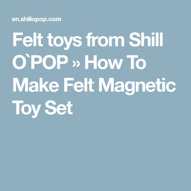 Felt toys from Shill O`POP » How To Make Felt Magnetic Toy Set
