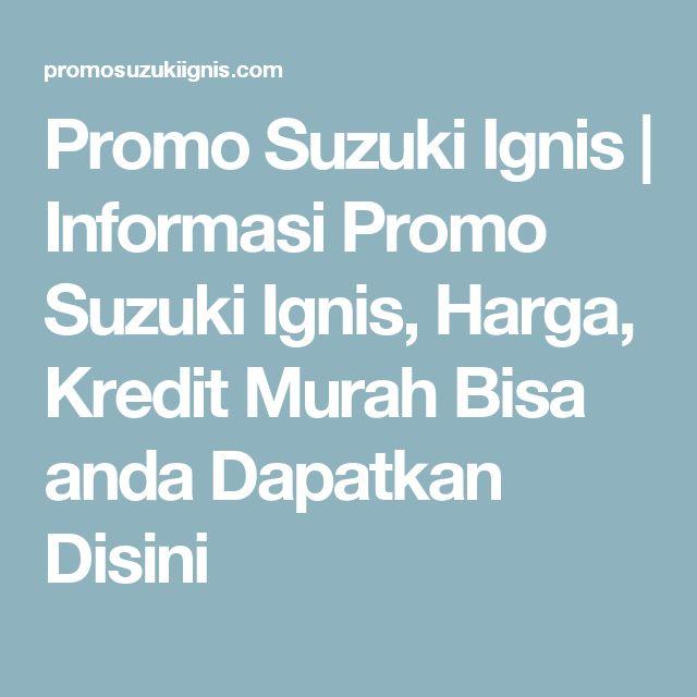 Promo Suzuki Ignis | Informasi Promo Suzuki Ignis, Harga, Kredit Murah Bisa anda Dapatkan Disini