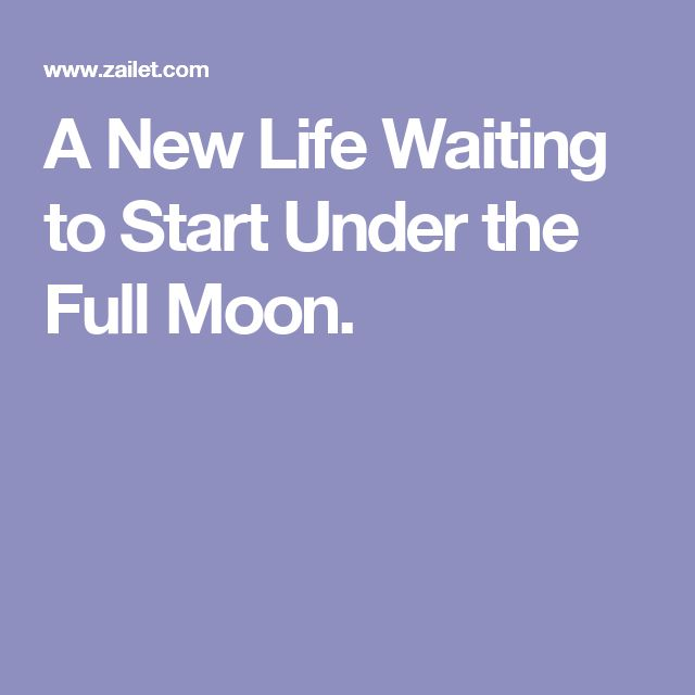 A New Life Waiting to Start Under the Full Moon.
