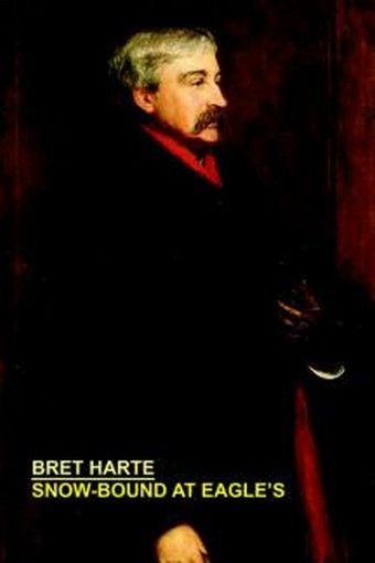 Snow-Bound at Eagle's, by Bret Harte (Paperback)