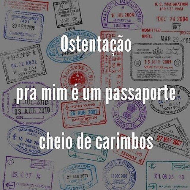 Ostentação, pra mim, é um passaporte cheio de carimbos.