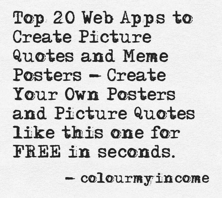 Top 20 Web Apps to Create Picture Quotes and Meme Posters - Create your own picture quotes and posters for FREE in seconds http://www.colourmyincome.com/2014/top-20-web-apps-to-create-picture-quotes-and-meme-posters/