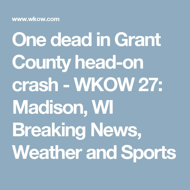 One dead in Grant County head-on crash - WKOW 27: Madison, WI Breaking News, Weather and Sports