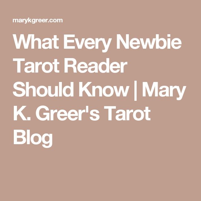 What Every Newbie Tarot Reader Should Know   Mary K. Greer's Tarot Blog