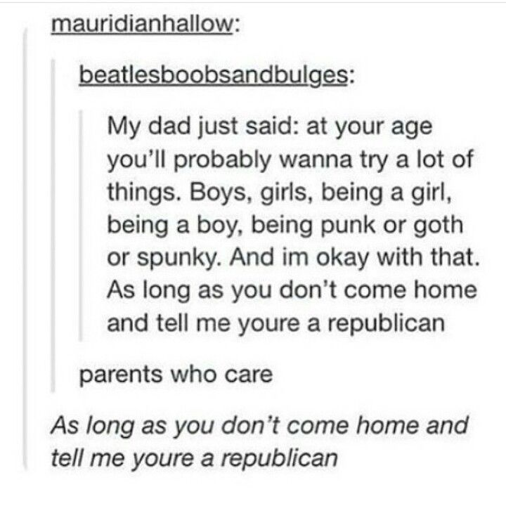 tumblr, perfect parenting, I'm okay with you trying a lot of different things as long as you don't come home and tell me you're a republican