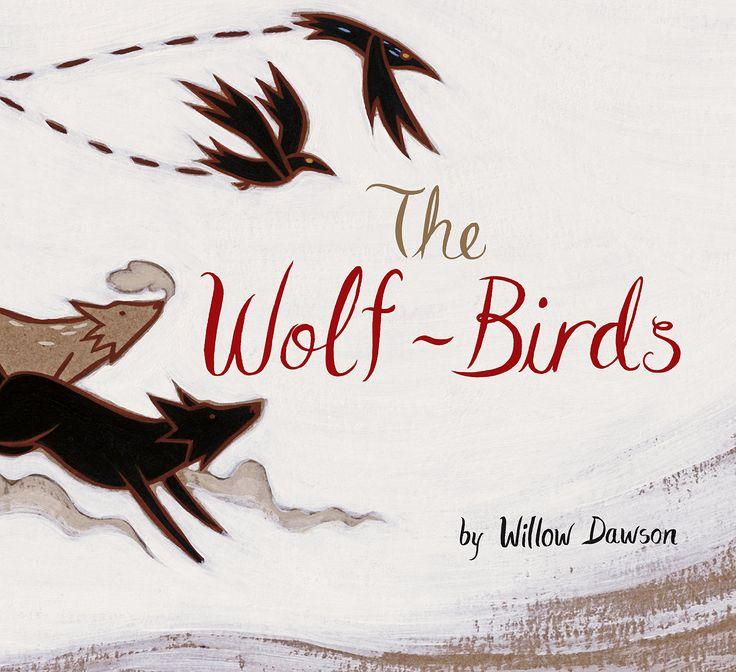 The Wolf-Birds, by Willow Dawson (Owlkids Books): 9781771470544: Amazon.com: Books