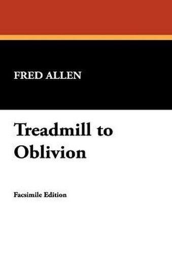 Treadmill to Oblivion, by Fred Allen (Case Laminate HC)