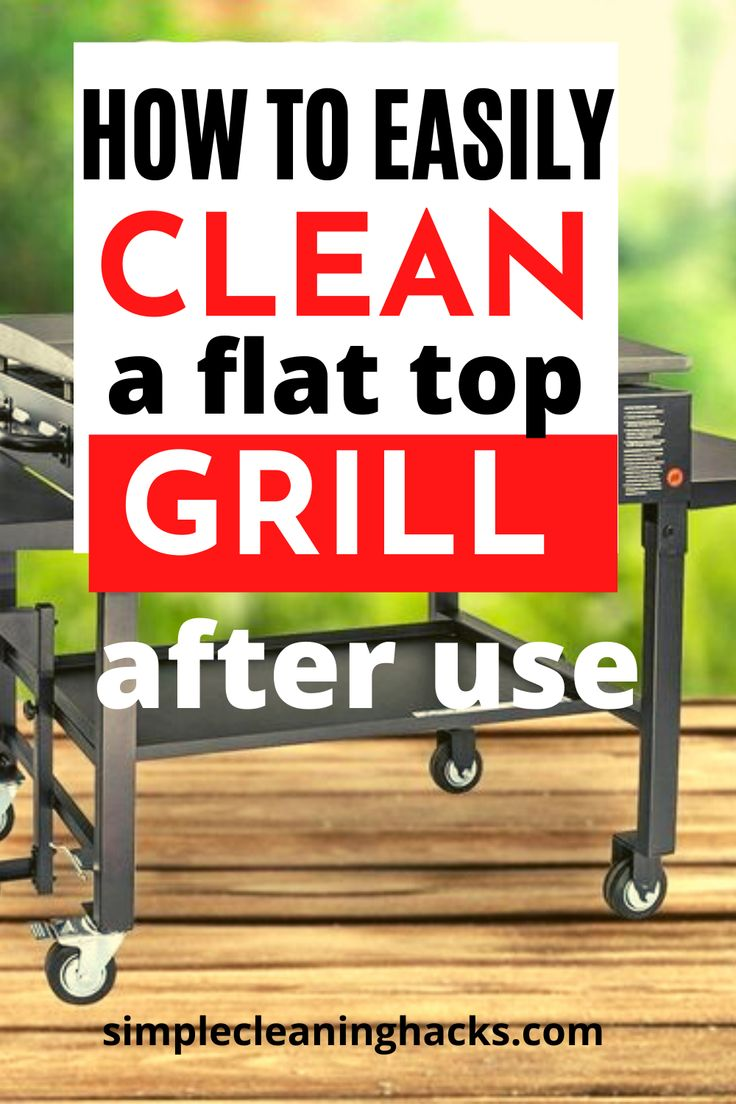 How to clean a flat top grill easily after use flat top