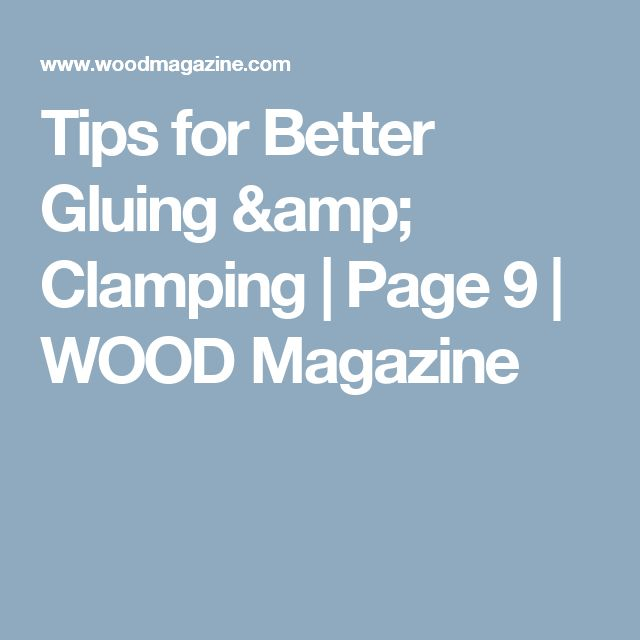 Tips for Better Gluing & Clamping | Page 9 | WOOD Magazine