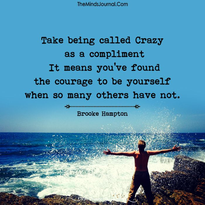 Take Being Called Crazy As A Compliment Crazy Quotes Compliments How Are You Feeling