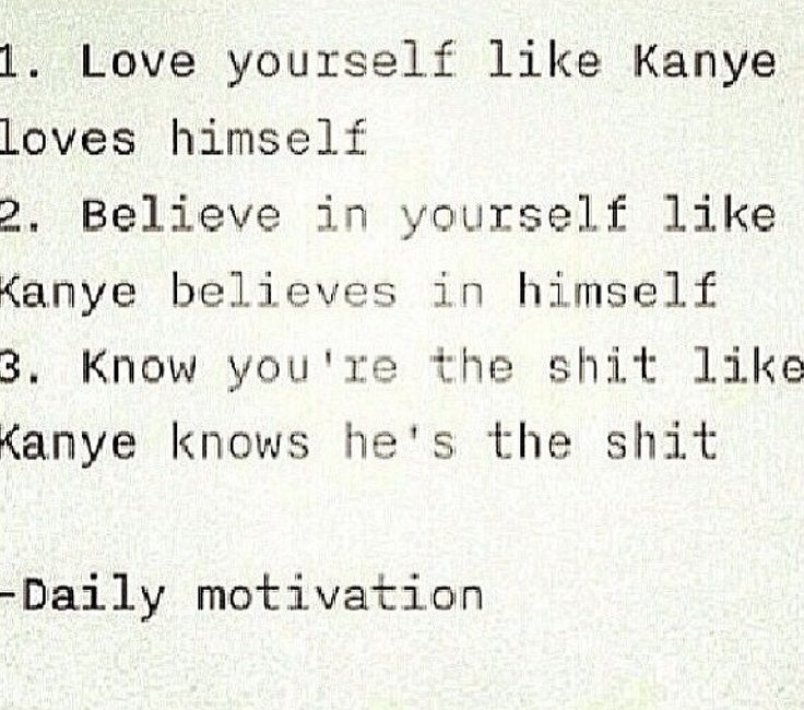 This made me laugh lol. Today I shall love myself the way Kanye loves himself :-P
