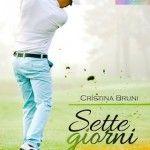"""Recensione: """"Sette giorni"""", di Cristina Bruni"""