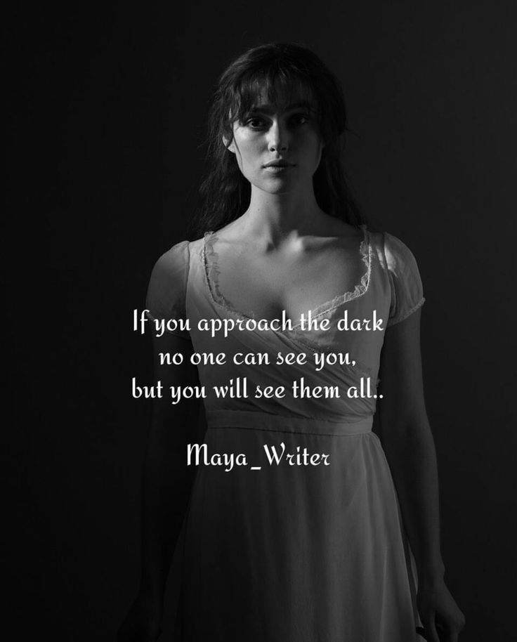 If you approach the dark no one can see you, but you will see them all... - #MayaWriter