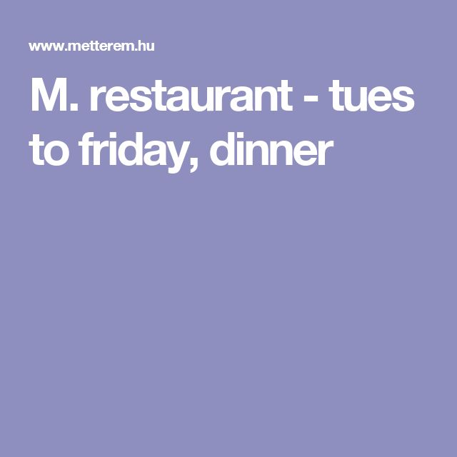 M. restaurant - tues to friday, dinner