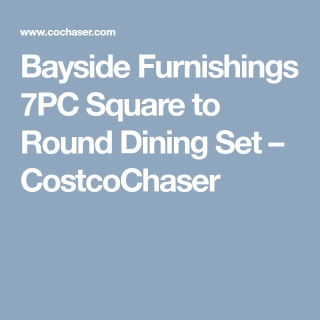 Bayside Furnishings 7PC Square to Round Dining Set – CostcoChaser