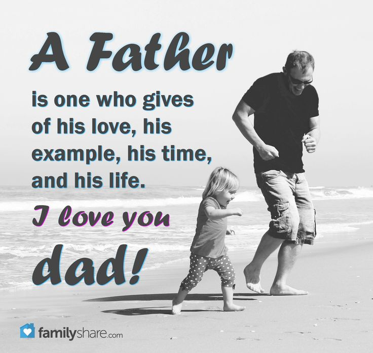 A Father Is One Who Gives Of His Love His Example His Time And His Life I Love You Dad I Love My Dad Family Quotes Love You Dad