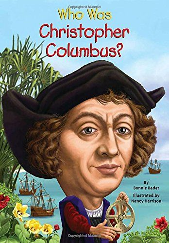 """Who Was Christopher Columbus? by Bonnie Bader, """"Learn all about Christopher Columbus' early life at sea, which led him to seek fortune by sailing west in hopes of creating new trade routes with the Indies. Kids will read about why he called himself the """"Great Admirald of the Seas"""" and learn of all his struggles to find finacial support for his voyage."""""""
