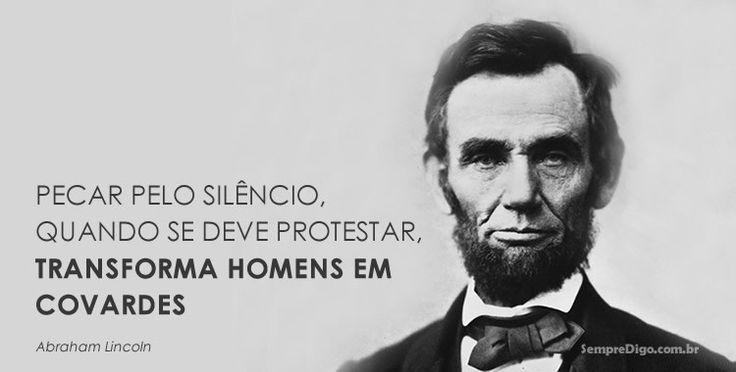 Cautela ao silenciar.  Nunca silencie se a questão é protestar. Não traga para si o titulo  e o peso de um covarde.