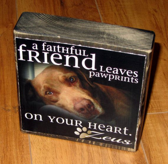Pet Remembrance POEM Block Larger Photo by WasteNotRecycledArt, $22.50 Waste Not Recycled Art A faithful friend leaves paw prints on your heart.