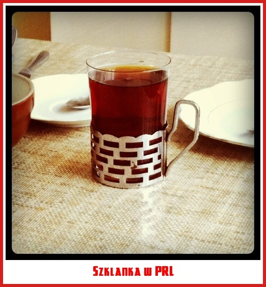 Szklanka w PRL. It was a very stylish way to drink your tea.