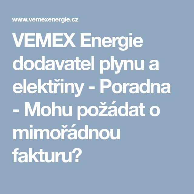 VEMEX Energie dodavatel plynu a elektřiny - Poradna - Mohu požádat o mimořádnou fakturu?