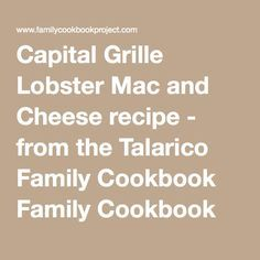 Capital Grille Lobster Mac and Cheeserecipe - from the Talarico Family Cookbook Family Cookbook