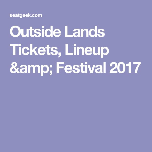 Outside Lands Tickets, Lineup & Festival 2017