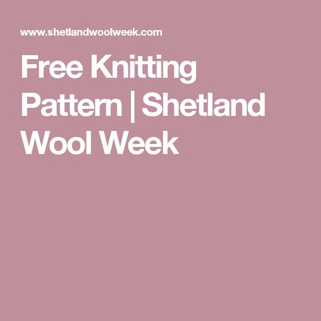 Free Knitting Pattern | Shetland Wool Week