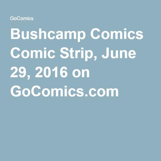 Bushcamp Comics Comic Strip, June 29, 2016 on GoComics.com