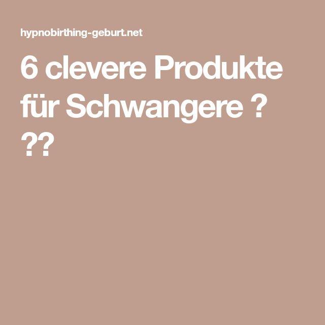 6 clevere Produkte für Schwangere ✿ ✿✿