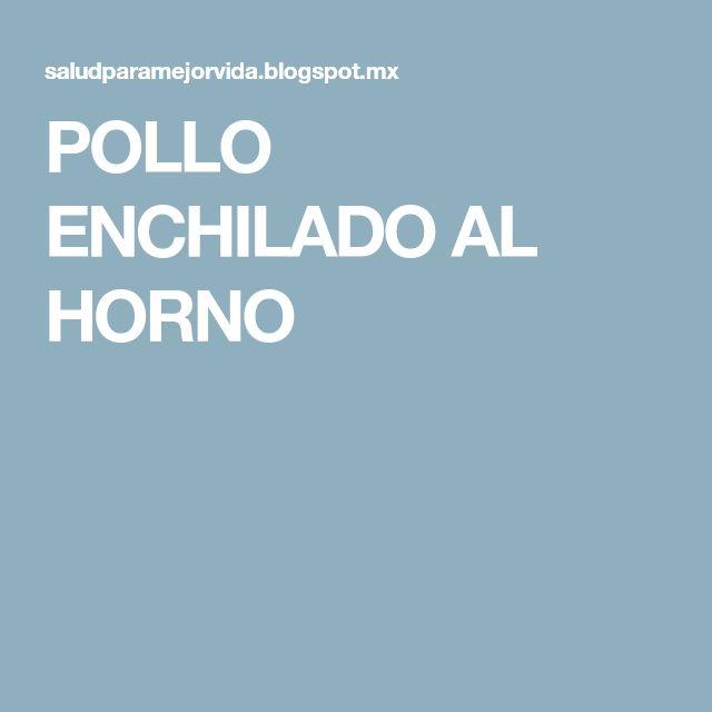 POLLO ENCHILADO AL HORNO