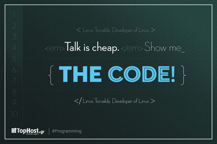 Talk is cheap. Show me the code! ~ Linus Torvalds, Developer of Linux #programming #tophost #inspirational #quote