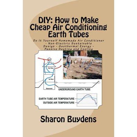 Diy How To Make Cheap Air Conditioning Earth Tubes Do It Yourself Homemade Air Conditioner Non Electric Sustainable Design Geothermal Energy Passive He Homemade Air Conditioner Diy Air Conditioner Geothermal Energy